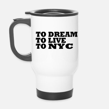 Nyc Om te dromen Om te leven naar Nyc / New York City - Thermosbeker