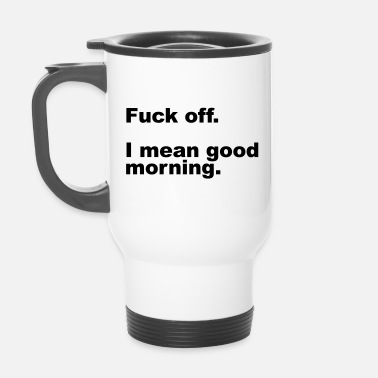 Offensif Fuck Off Offensive Quote - Mug isotherme