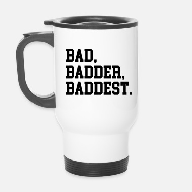 Offensiv Bad, Badder, Baddest Quote - Termosmugg
