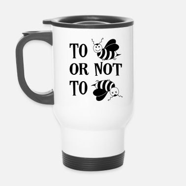 Honey Bee To be or not to be Bee Honey Bees Saying - Travel Mug