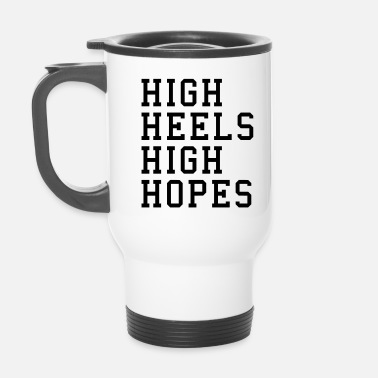 High Heels High Heels, High Hopes Funny Quote - Termosmuki