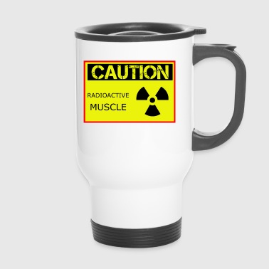 Caution Radioactive Muscle - Thermo mok