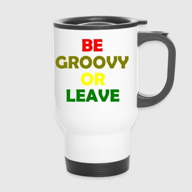 be groovy or leave - Travel Mug