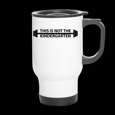 THIS IS NOT THE KINDERGARTEN - Travel Mug