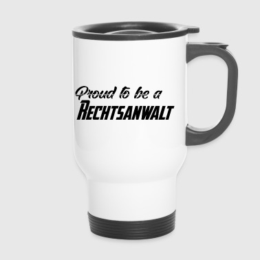 Sei stolz auf dich - Proud to be a Rechtsanwalt - Thermobecher