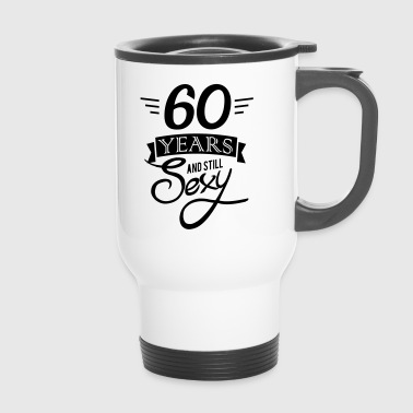 60 years and still sexy / 60 and still sexy - Travel Mug