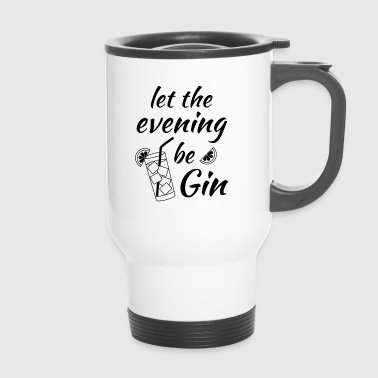 Gin Tonic Spruch Let the evening begin schwarz - Thermobecher