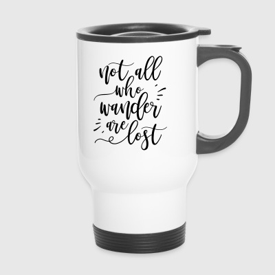 not all who wonder are lost - Travel Mug