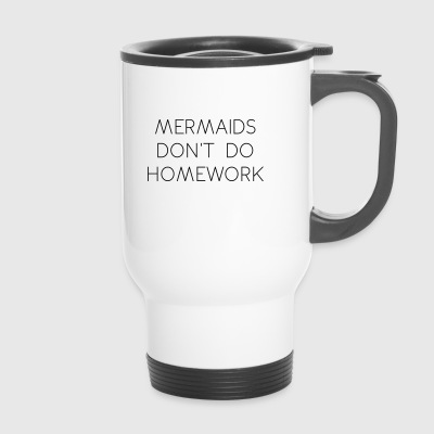 mermaids dont do homework - Travel Mug