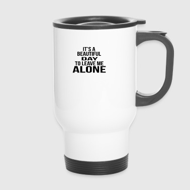 It's a beautiful day to leave me alone - Travel Mug