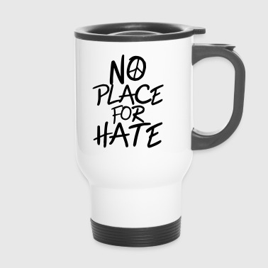 No Place for Hate - Anti War - Anti Racism - Travel Mug