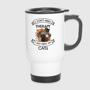 I Do not Need Therapy Cats Conception - Mug thermos