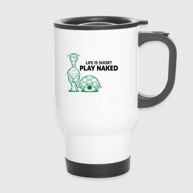 Life is short. Play Naked! - Travel Mug