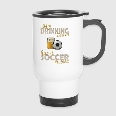 My drinking Team has a Soccer Problem - Thermobecher