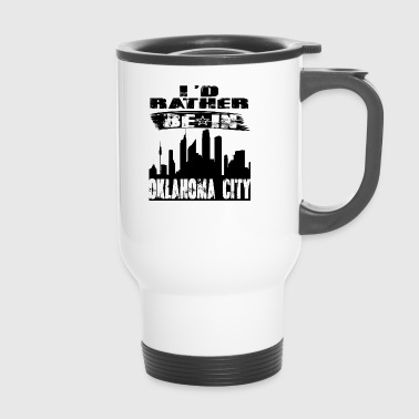 Geschenk Id rather be in Oklahoma City - Thermobecher