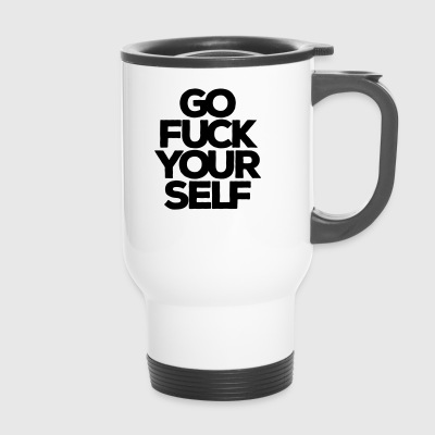 Go fuck yourself! Fuck you! Go away! hard tobacco - Travel Mug