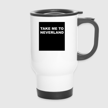 take me to neverland - Travel Mug
