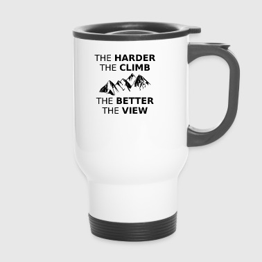 The harder the climb is the better the view GIFT - Travel Mug