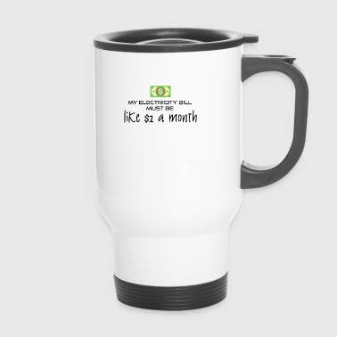 My electricity bill - Travel Mug
