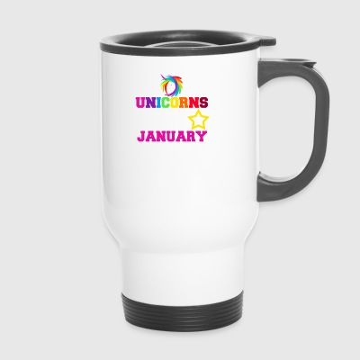Unicorns are born in January - Travel Mug