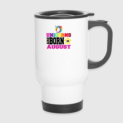 Unicorns are born in August - Travel Mug