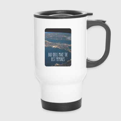 Bad ideas make the best memories! - Travel Mug