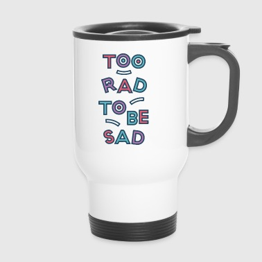 2 RAD 2B SAD - Travel Mug