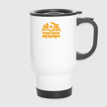 Mining: Dig it all the way through money, dignity - Travel Mug