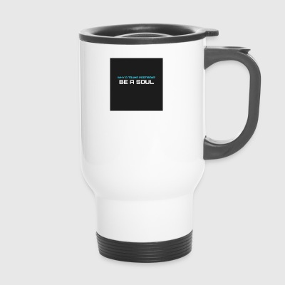 Why has Trump supporter? BE IN SOUL - Travel Mug