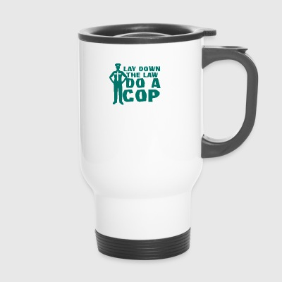 Police: Lay Down The Law Do A Cop - Travel Mug