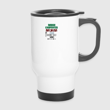 Rough Carpenter - Travel Mug