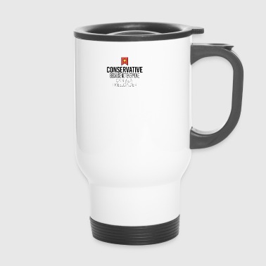 Conservative because not everyone is freeloader - Travel Mug
