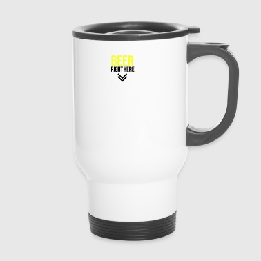Beer right here - Travel Mug
