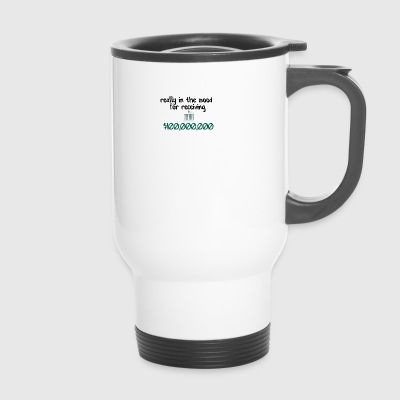 In the mood for receiving money - Travel Mug