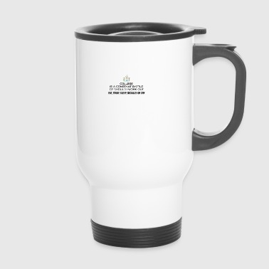 College is a constant battle - Travel Mug
