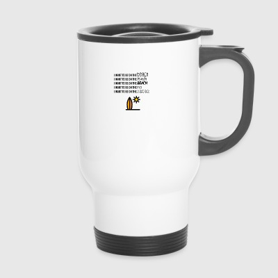 I want to be on the beach - Travel Mug