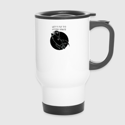 LET'S FLY TO OTTER SPACE - Travel Mug