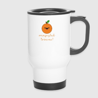 Fruit / fruits: orange heureux de me voir? - Mug thermos
