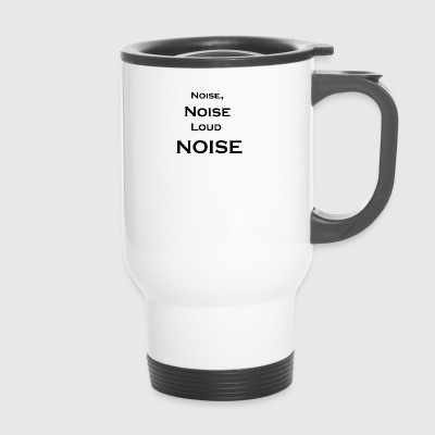 Noise noise loud noise - Travel Mug