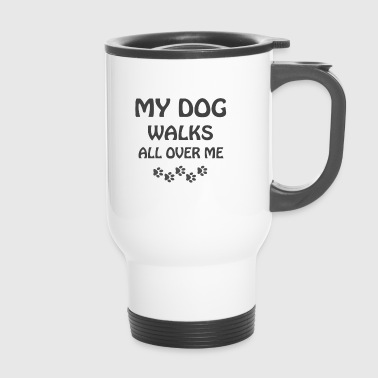 My dog ​​walks all over me - Travel Mug