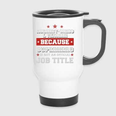 nursery school teacher - Superhero is not a job - Travel Mug