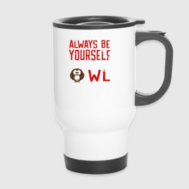 Owl OWl Be Yourself - Travel Mug