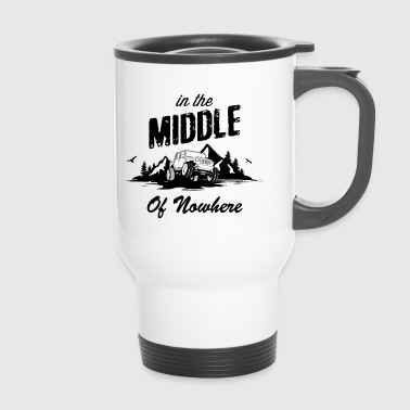 in the MIDDLE Of Nowhere - Travel Mug