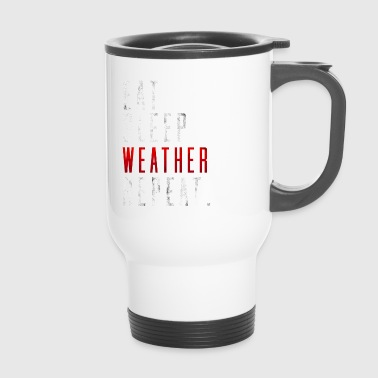 Eat Sleep Weather Lustig Spruch Geschenk Idee - Thermobecher