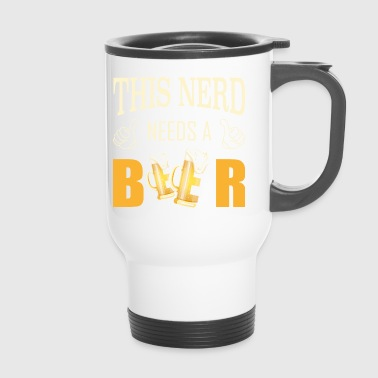 Nerd needs a beer - Travel Mug