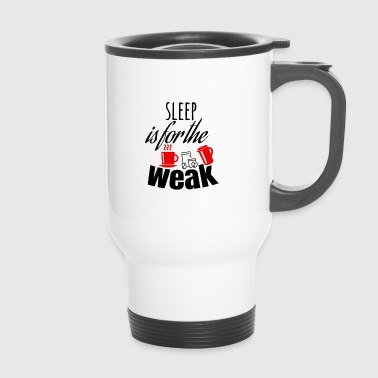 Sleep is for the weak - Travel Mug