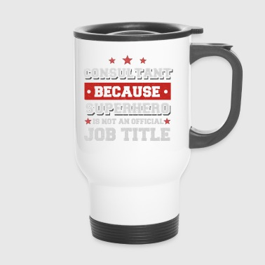 Consultant because Superhero is not a job - Travel Mug