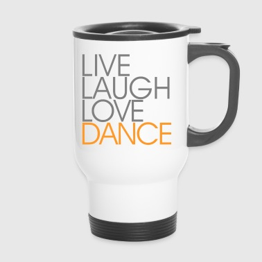 Live Laugh Love dance - Kubek termiczny