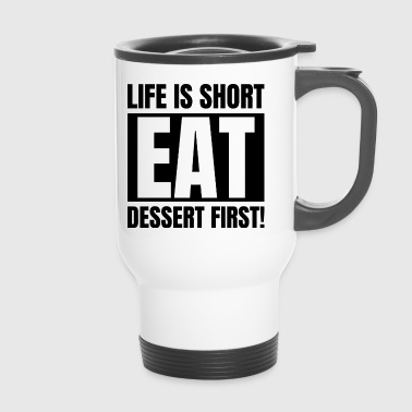 Life is short - eat dessert first - Travel Mug