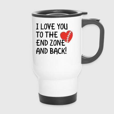 Love you to the endzone! - American Football love - Travel Mug